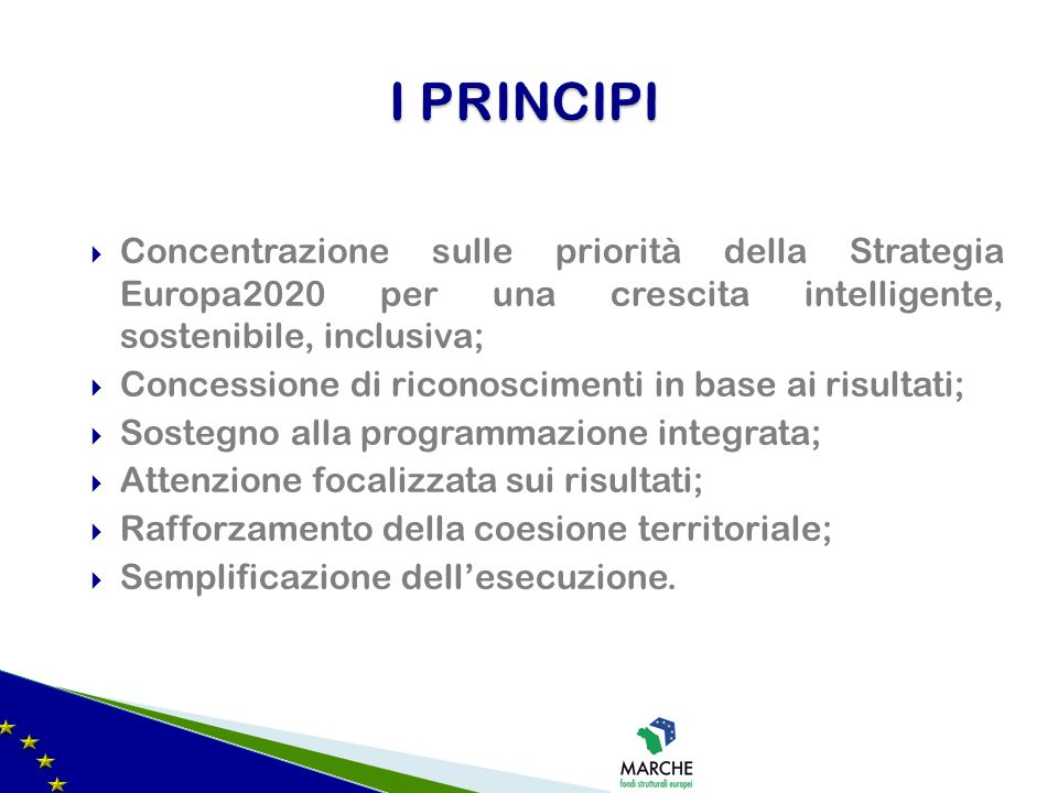 I PRINCIPI Concentrazione sulle priorità della Strategia Europa2020 per una crescita intelligente, sostenibile, inclusiva;
