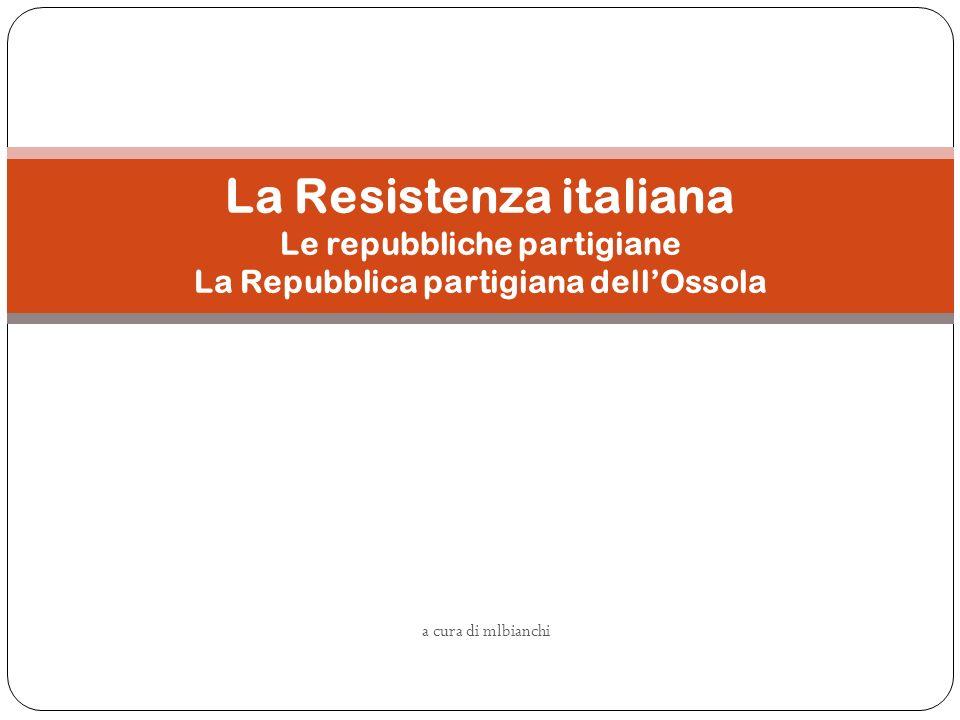 La Resistenza italiana Le repubbliche partigiane La Repubblica partigiana dell'Ossola