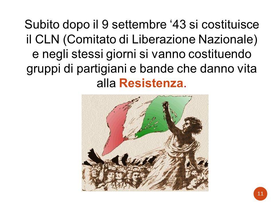Subito dopo il 9 settembre '43 si costituisce il CLN (Comitato di Liberazione Nazionale) e negli stessi giorni si vanno costituendo gruppi di partigiani e bande che danno vita alla Resistenza.