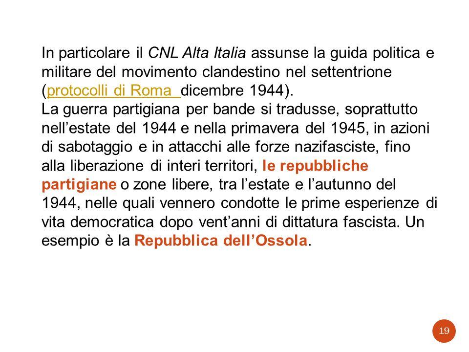 In particolare il CNL Alta Italia assunse la guida politica e militare del movimento clandestino nel settentrione (protocolli di Roma dicembre 1944).