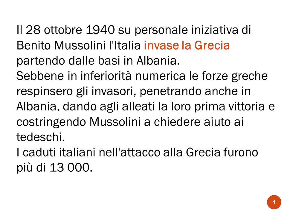 Il 28 ottobre 1940 su personale iniziativa di Benito Mussolini l Italia invase la Grecia partendo dalle basi in Albania.