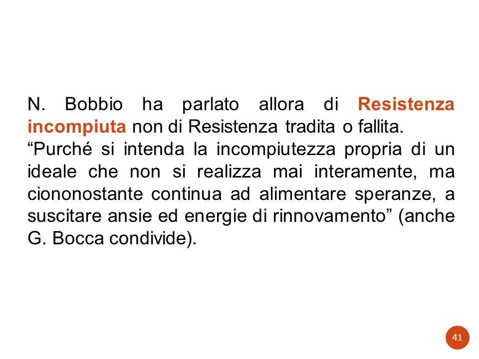 N. Bobbio ha parlato allora di Resistenza incompiuta non di Resistenza tradita o fallita.