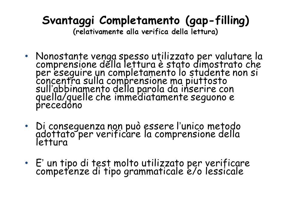 Svantaggi Completamento (gap-filling) (relativamente alla verifica della lettura)