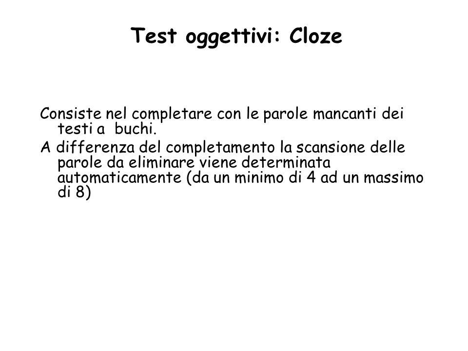 Test oggettivi: Cloze Consiste nel completare con le parole mancanti dei testi a buchi.