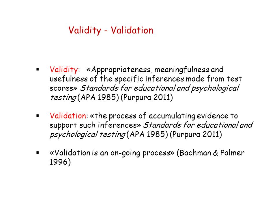«Validation is an on-going process» (Bachman & Palmer 1996)