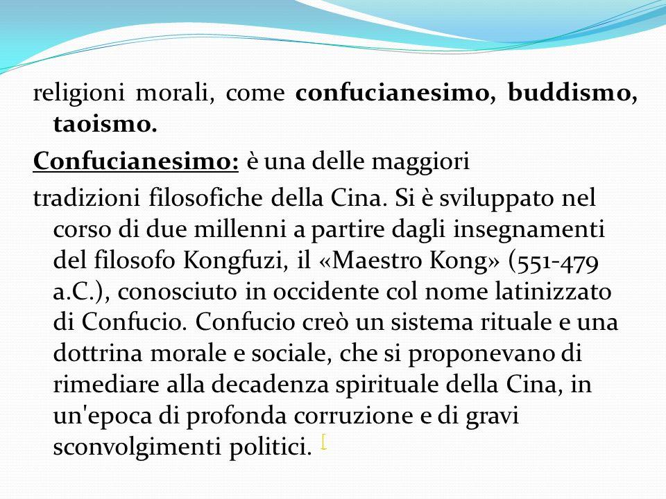 religioni morali, come confucianesimo, buddismo, taoismo