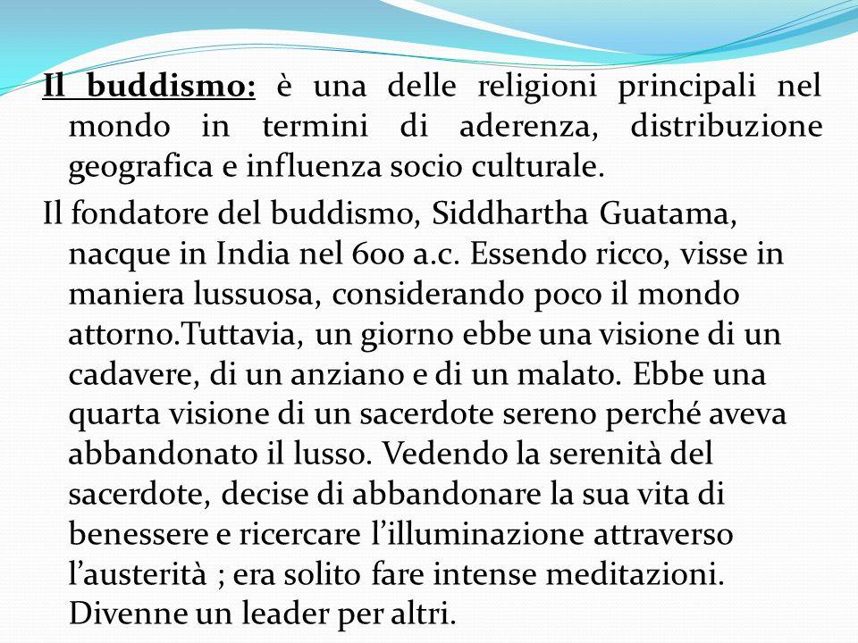 Il buddismo: è una delle religioni principali nel mondo in termini di aderenza, distribuzione geografica e influenza socio culturale.