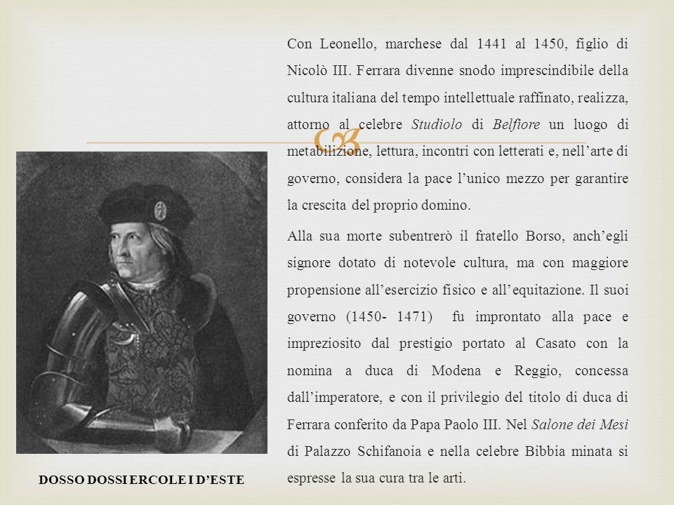 Con Leonello, marchese dal 1441 al 1450, figlio di Nicolò III