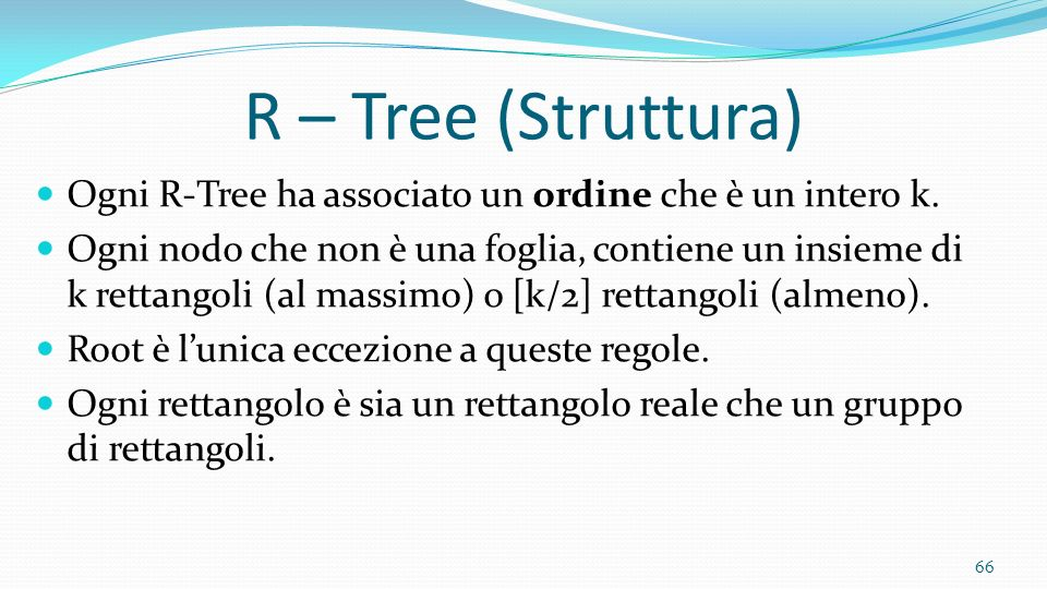 R – Tree (Struttura)Ogni R-Tree ha associato un ordine che è un intero k.