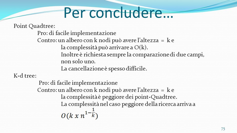 Per concludere… Point Quadtree: Pro: di facile implementazione