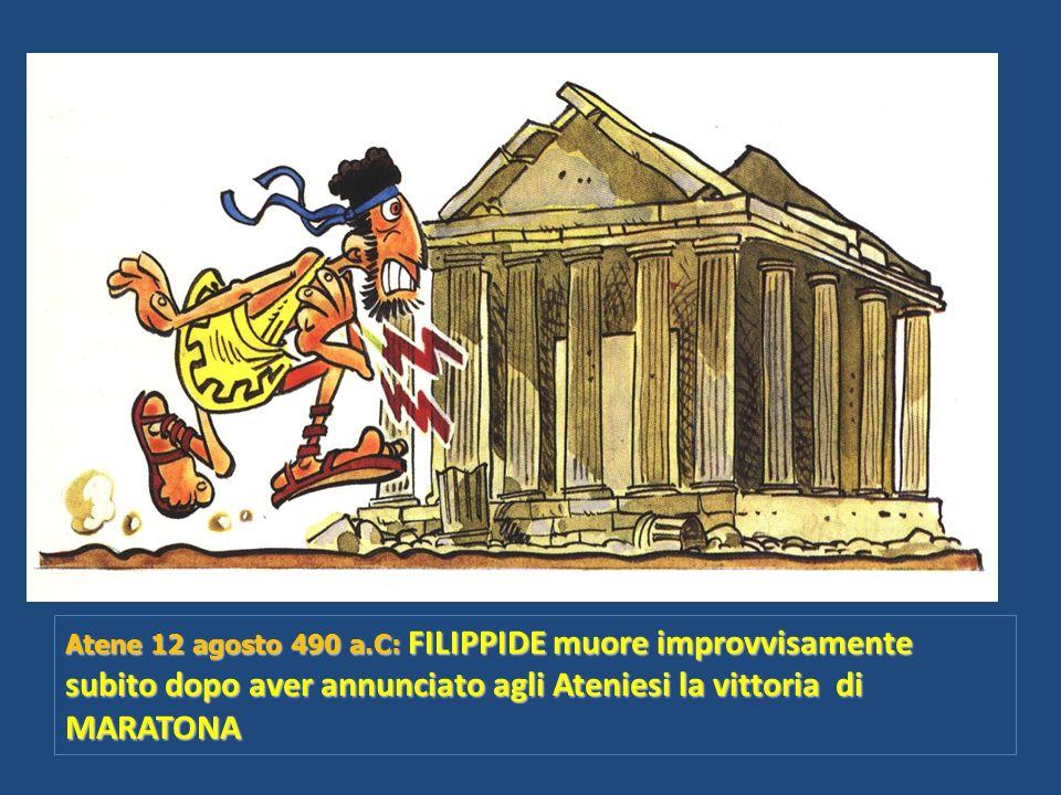 Atene 12 agosto 490 a.C: FILIPPIDE muore improvvisamente subito dopo aver annunciato agli Ateniesi la vittoria di MARATONA