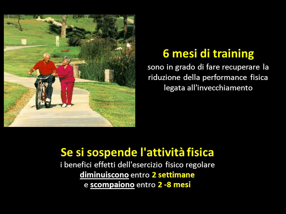 6 mesi di trainingsono in grado di fare recuperare la riduzione della performance fisica legata all invecchiamento.