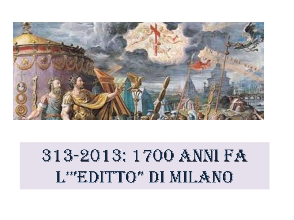 313-2013: 1700 anni fa L' Editto di Milano