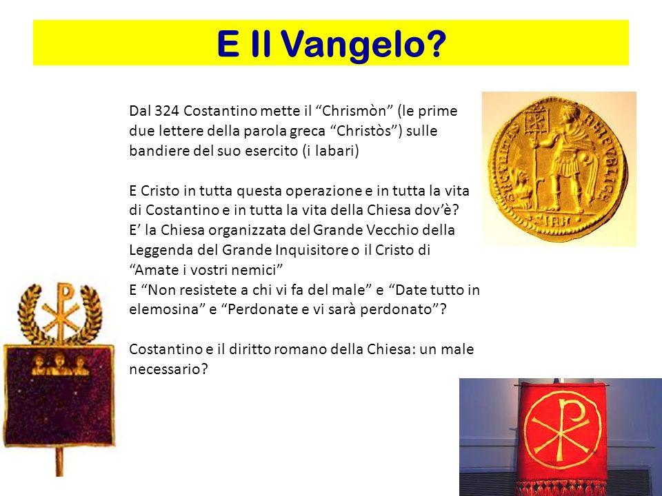 E Il Vangelo Dal 324 Costantino mette il Chrismòn (le prime due lettere della parola greca Christòs ) sulle bandiere del suo esercito (i labari)