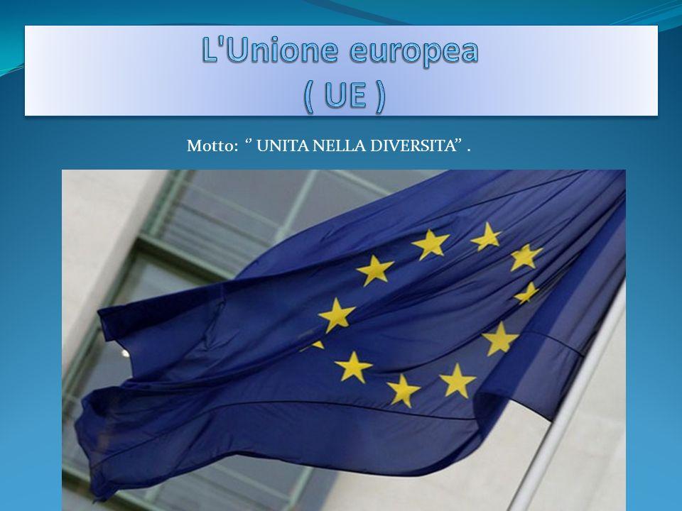 L Unione europea ( UE ) Motto: '' UNITA NELLA DIVERSITA'' .