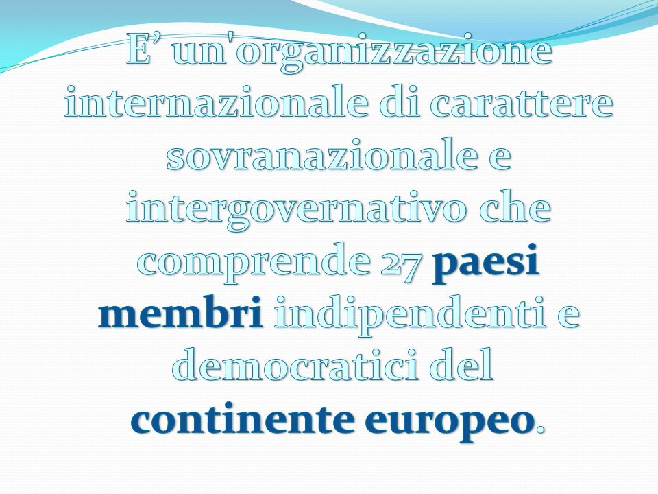 E' un organizzazione internazionale di carattere sovranazionale e intergovernativo che comprende 27 paesi membri indipendenti e democratici del