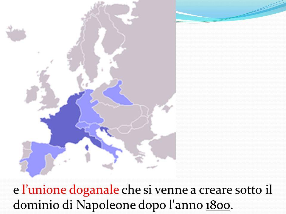 e l'unione doganale che si venne a creare sotto il dominio di Napoleone dopo l anno 1800.