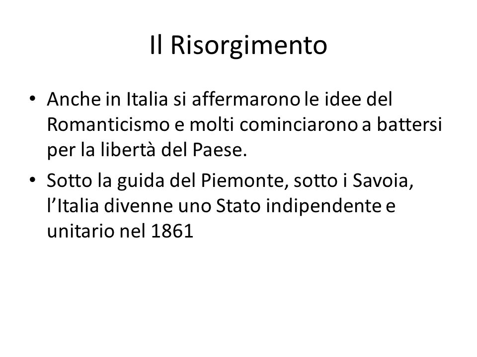 Il RisorgimentoAnche in Italia si affermarono le idee del Romanticismo e molti cominciarono a battersi per la libertà del Paese.