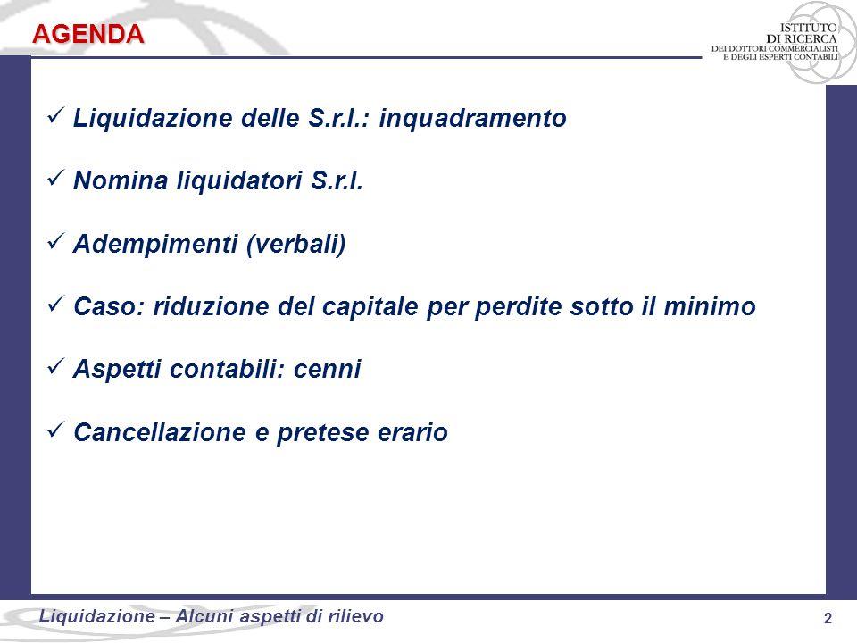 AGENDA Liquidazione delle S.r.l.: inquadramento. Nomina liquidatori S.r.l. Adempimenti (verbali)