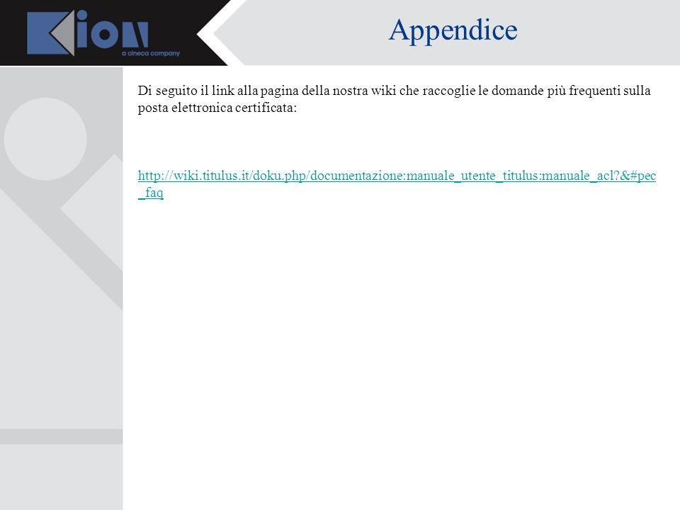 Appendice Di seguito il link alla pagina della nostra wiki che raccoglie le domande più frequenti sulla posta elettronica certificata: