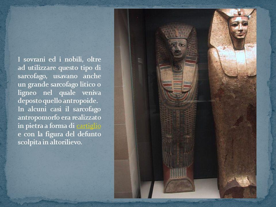 I sovrani ed i nobili, oltre ad utilizzare questo tipo di sarcofago, usavano anche un grande sarcofago litico o ligneo nel quale veniva deposto quello antropoide.