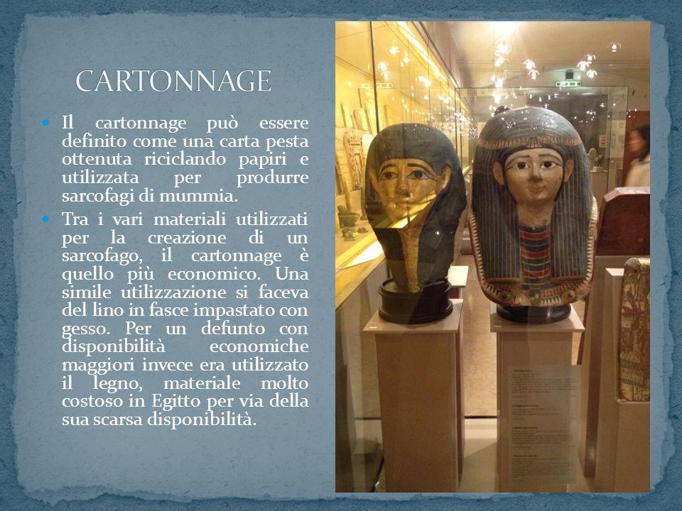 CARTONNAGE Il cartonnage può essere definito come una carta pesta ottenuta riciclando papiri e utilizzata per produrre sarcofagi di mummia.