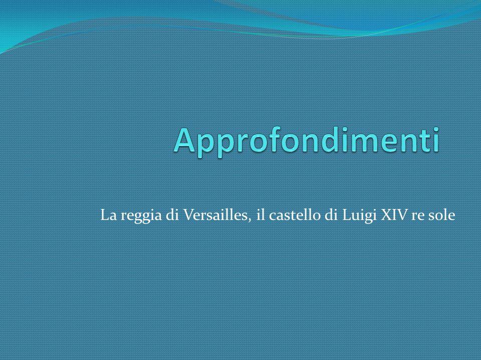 La reggia di Versailles, il castello di Luigi XIV re sole