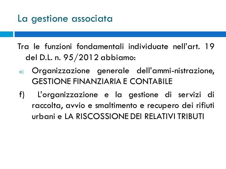 La gestione associata Tra le funzioni fondamentali individuate nell'art. 19 del D.L. n. 95/2012 abbiamo: