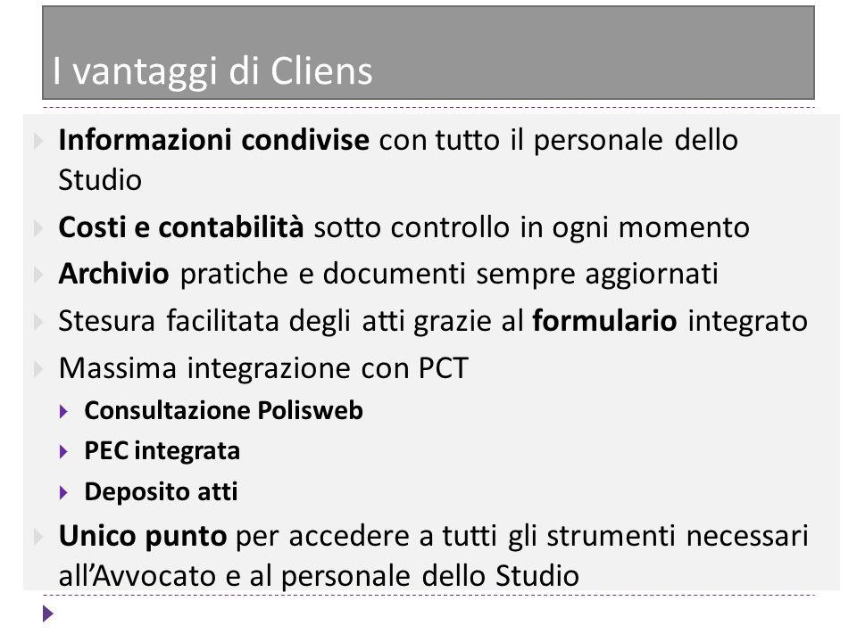 I vantaggi di Cliens Informazioni condivise con tutto il personale dello Studio. Costi e contabilità sotto controllo in ogni momento.