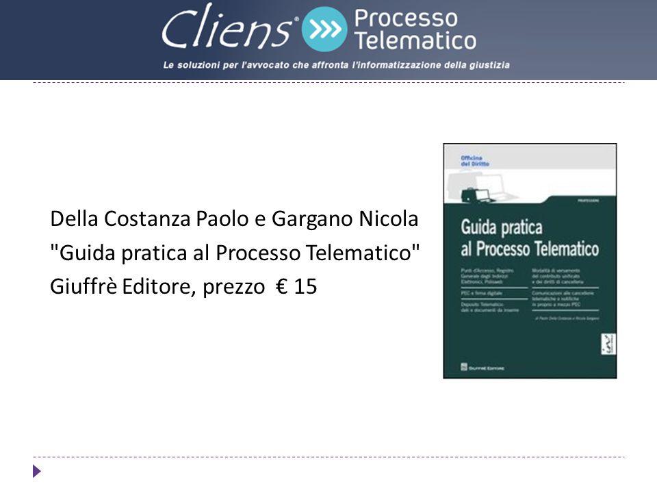 Della Costanza Paolo e Gargano Nicola Guida pratica al Processo Telematico Giuffrè Editore, prezzo € 15