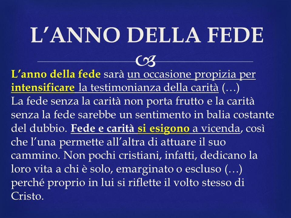 L'ANNO DELLA FEDE L'anno della fede sarà un occasione propizia per intensificare la testimonianza della carità (…)