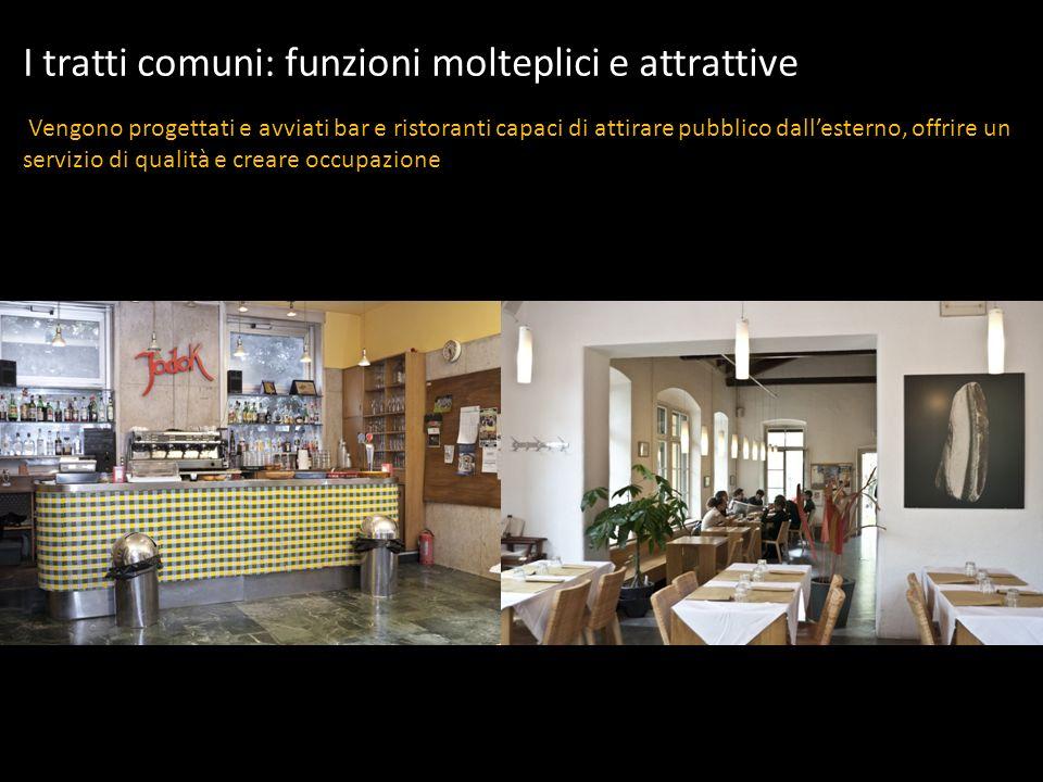 I tratti comuni: funzioni molteplici e attrattive Vengono progettati e avviati bar e ristoranti capaci di attirare pubblico dall'esterno, offrire un servizio di qualità e creare occupazione
