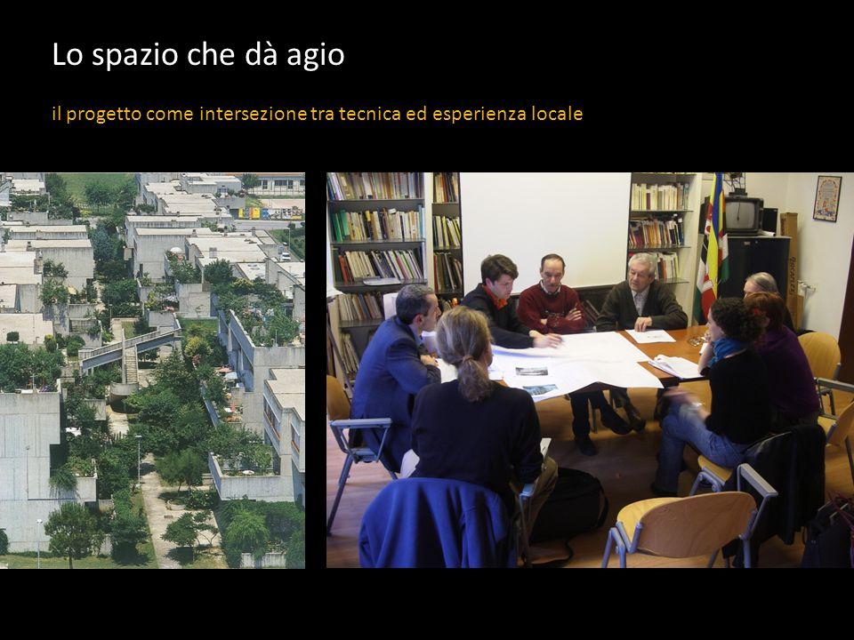 Lo spazio che dà agio il progetto come intersezione tra tecnica ed esperienza locale