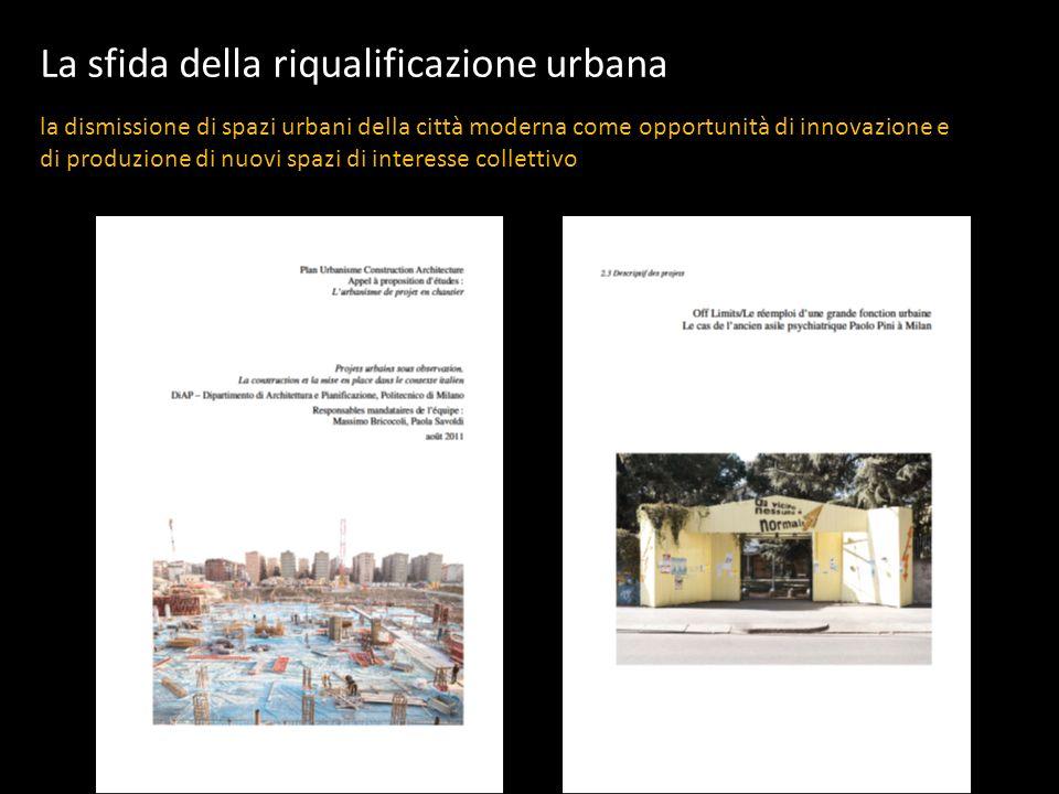 La sfida della riqualificazione urbana la dismissione di spazi urbani della città moderna come opportunità di innovazione e di produzione di nuovi spazi di interesse collettivo