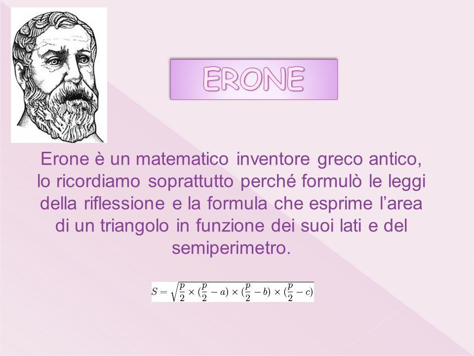 ERONE Erone è un matematico inventore greco antico,