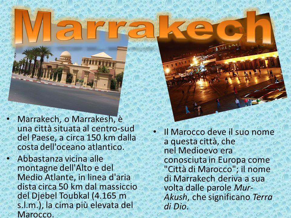 Marrakech Marrakech, o Marrakesh, è una città situata al centro-sud del Paese, a circa 150 km dalla costa dell oceano atlantico.