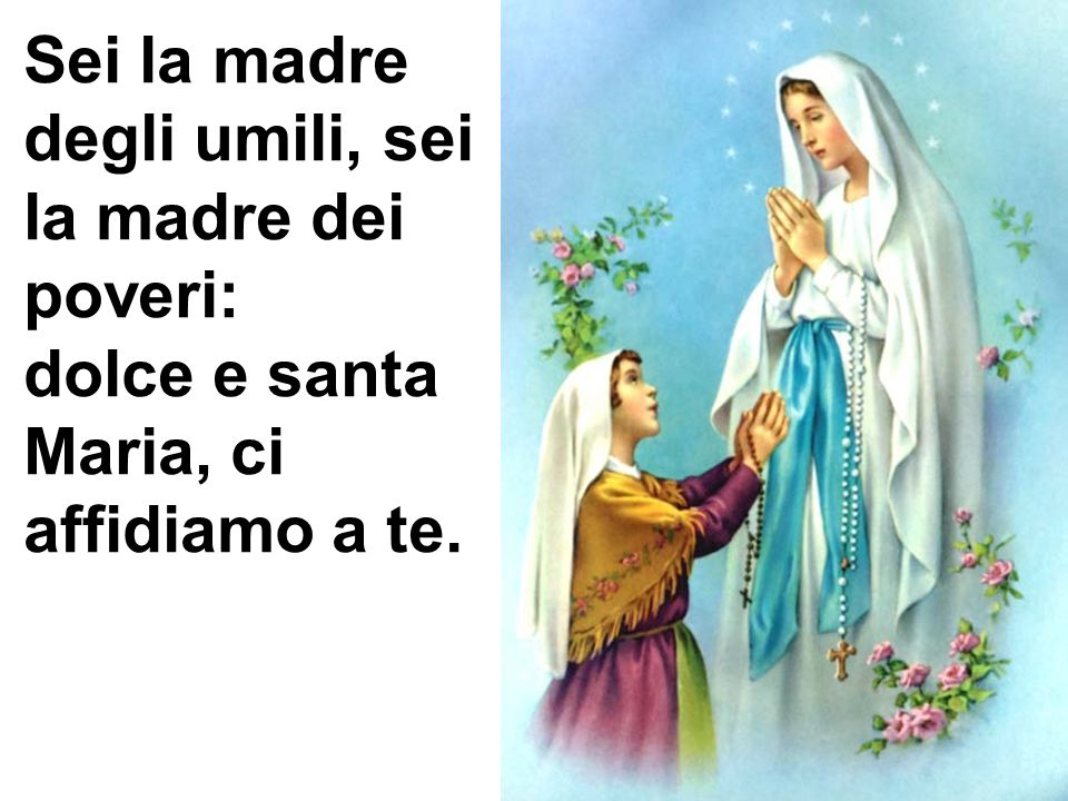 Sei la madre degli umili, sei la madre dei poveri: