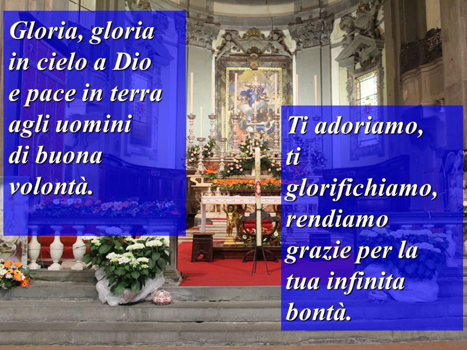 Gloria, gloria in cielo a Dio. e pace in terra. agli uomini. di buona volontà. Ti adoriamo,