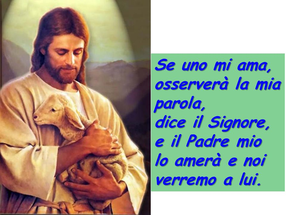 Se uno mi ama, osserverà la mia parola, dice il Signore, e il Padre mio.