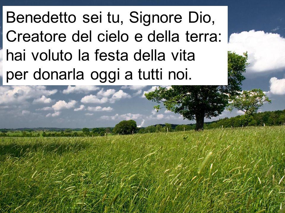 Benedetto sei tu, Signore Dio,