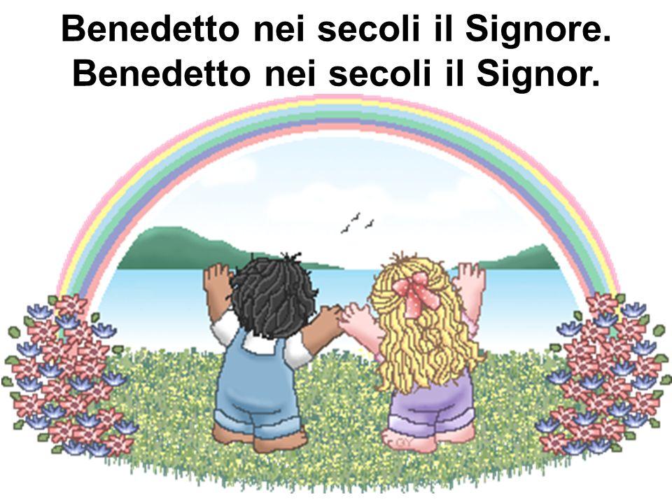 Benedetto nei secoli il Signor.