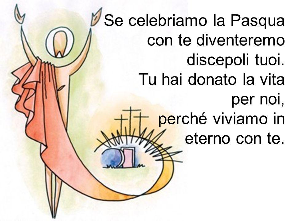 Se celebriamo la Pasqua con te diventeremo discepoli tuoi.