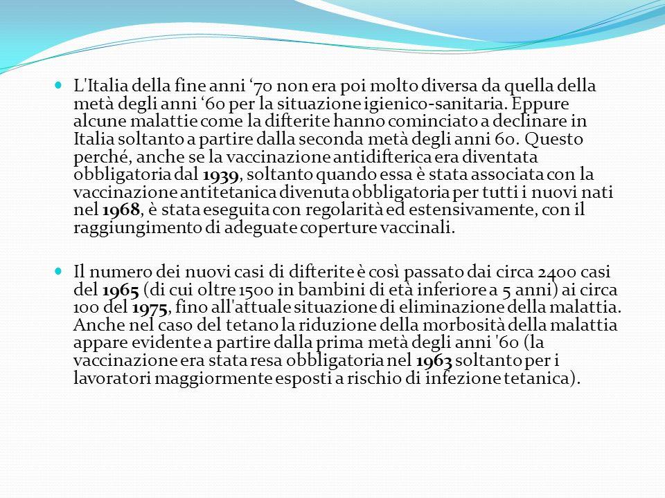 L Italia della fine anni '70 non era poi molto diversa da quella della metà degli anni '60 per la situazione igienico-sanitaria. Eppure alcune malattie come la difterite hanno cominciato a declinare in Italia soltanto a partire dalla seconda metà degli anni 60. Questo perché, anche se la vaccinazione antidifterica era diventata obbligatoria dal 1939, soltanto quando essa è stata associata con la vaccinazione antitetanica divenuta obbligatoria per tutti i nuovi nati nel 1968, è stata eseguita con regolarità ed estensivamente, con il raggiungimento di adeguate coperture vaccinali.