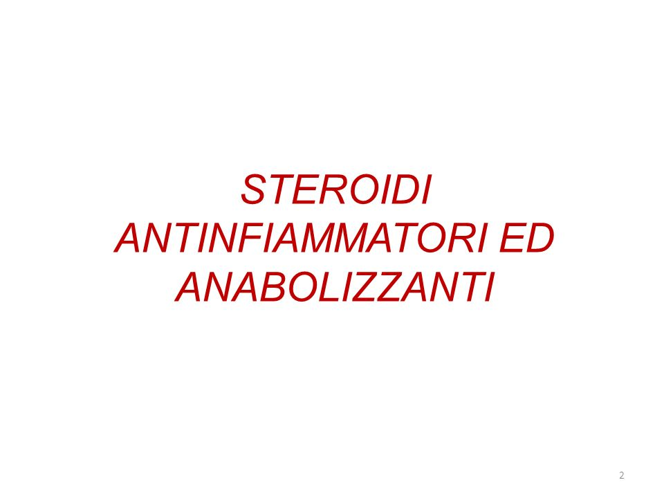 STEROIDI ANTINFIAMMATORI ED ANABOLIZZANTI