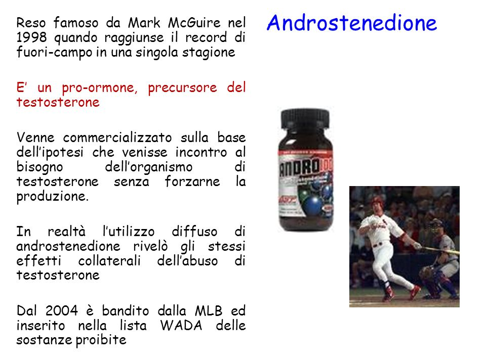 Androstenedione Reso famoso da Mark McGuire nel 1998 quando raggiunse il record di fuori-campo in una singola stagione.