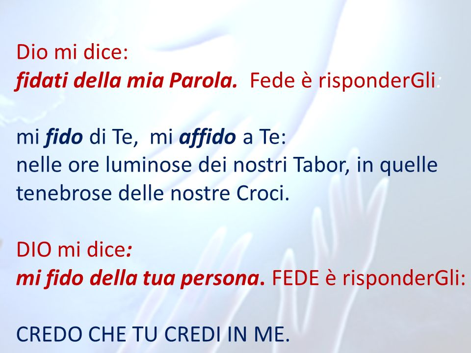 Dio mi dice: fidati della mia Parola. Fede è risponderGli: mi fido di Te, mi affido a Te: