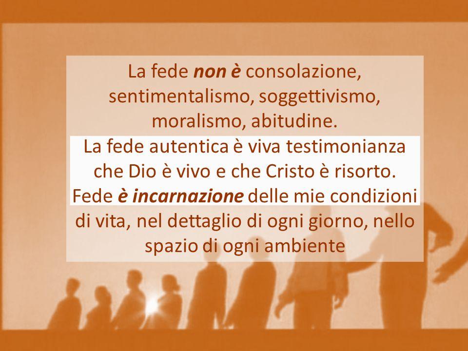 La fede non è consolazione, sentimentalismo, soggettivismo, moralismo, abitudine.