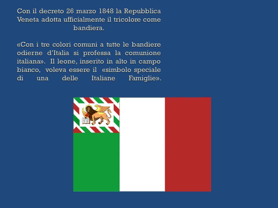 Con il decreto 26 marzo 1848 la Repubblica Veneta adotta ufficialmente il tricolore come bandiera.