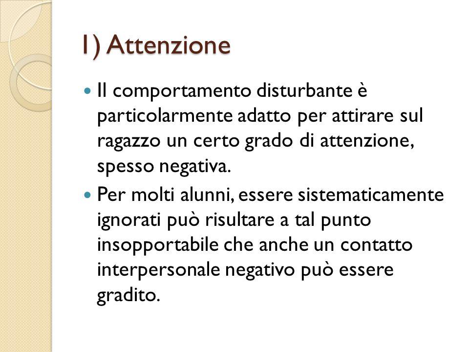 1) Attenzione Il comportamento disturbante è particolarmente adatto per attirare sul ragazzo un certo grado di attenzione, spesso negativa.