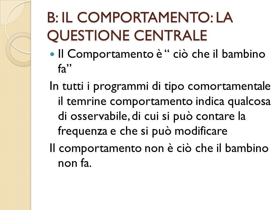 B: IL COMPORTAMENTO: LA QUESTIONE CENTRALE
